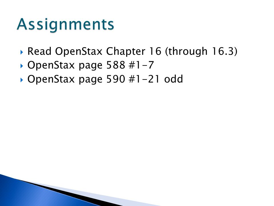 Assignments Read OpenStax Chapter 16 (through 16.3)