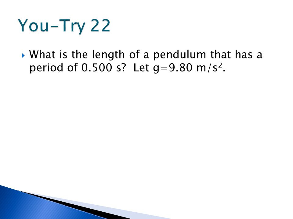 You-Try 22 What is the length of a pendulum that has a period of 0.500 s Let g=9.80 m/s2.