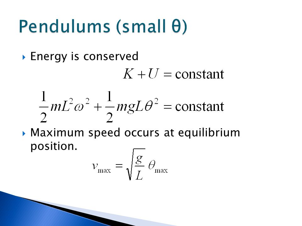 Pendulums (small θ) Energy is conserved