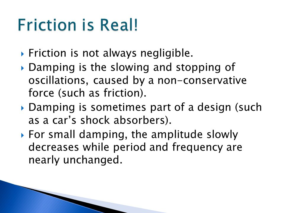 Friction is Real! Friction is not always negligible.