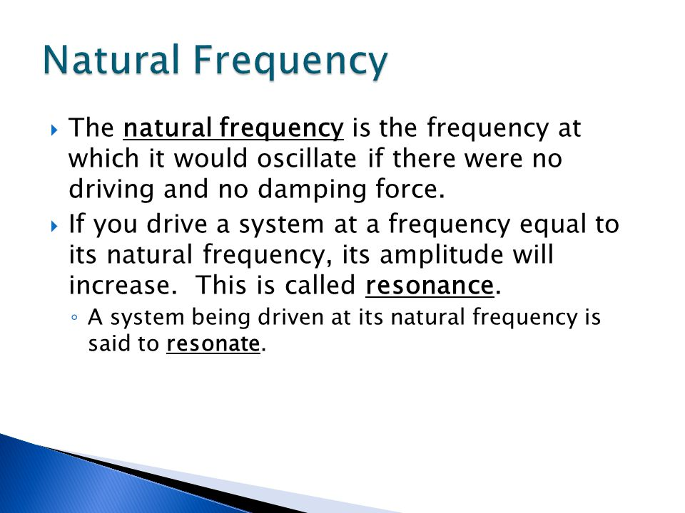 Natural Frequency The natural frequency is the frequency at which it would oscillate if there were no driving and no damping force.