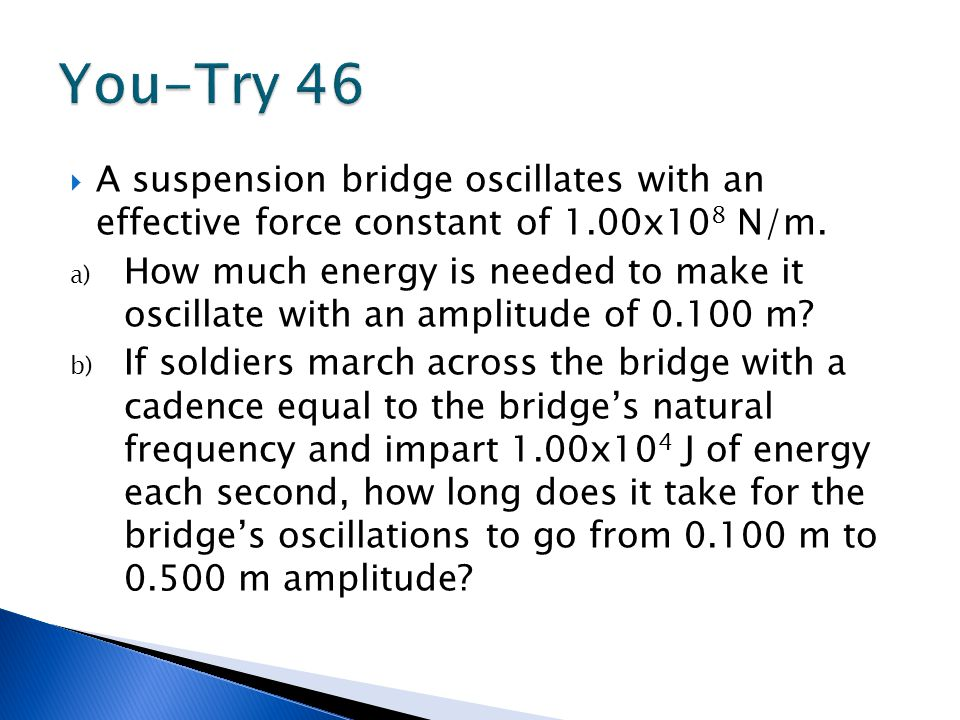 You-Try 46 A suspension bridge oscillates with an effective force constant of 1.00x108 N/m.