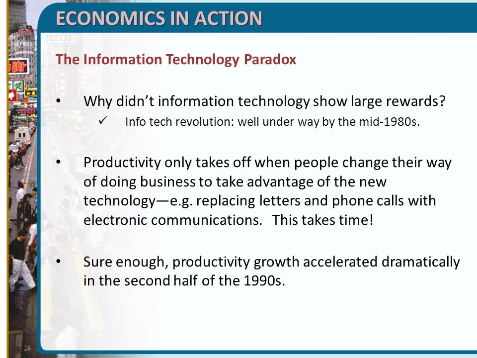 ECONOMICS IN ACTION The Information Technology Paradox