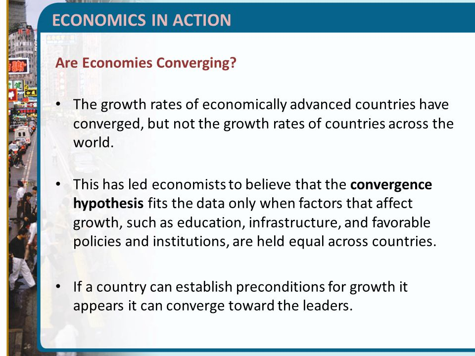 ECONOMICS IN ACTION Are Economies Converging