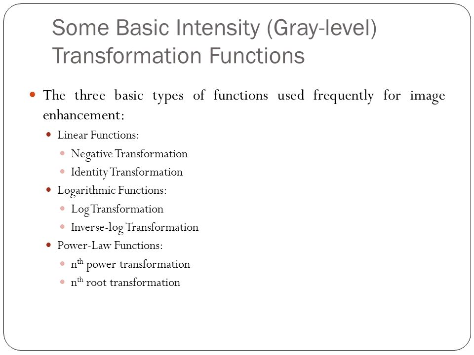 Some Basic Intensity (Gray-level) Transformation Functions