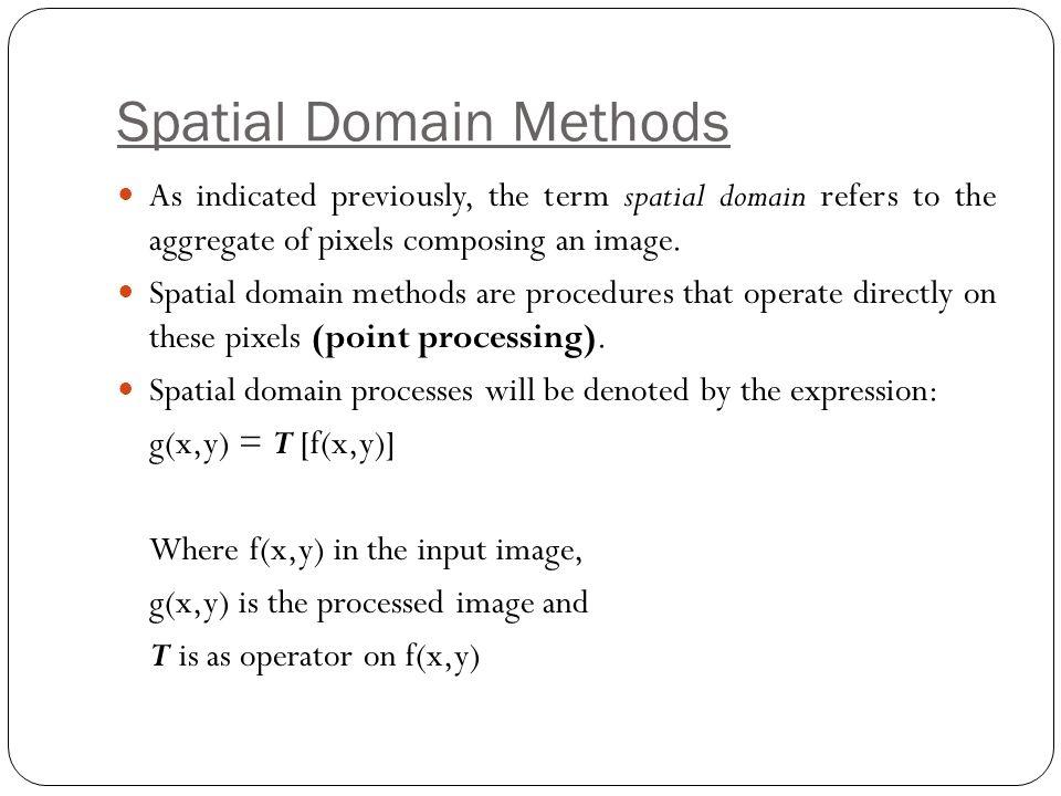 Spatial Domain Methods