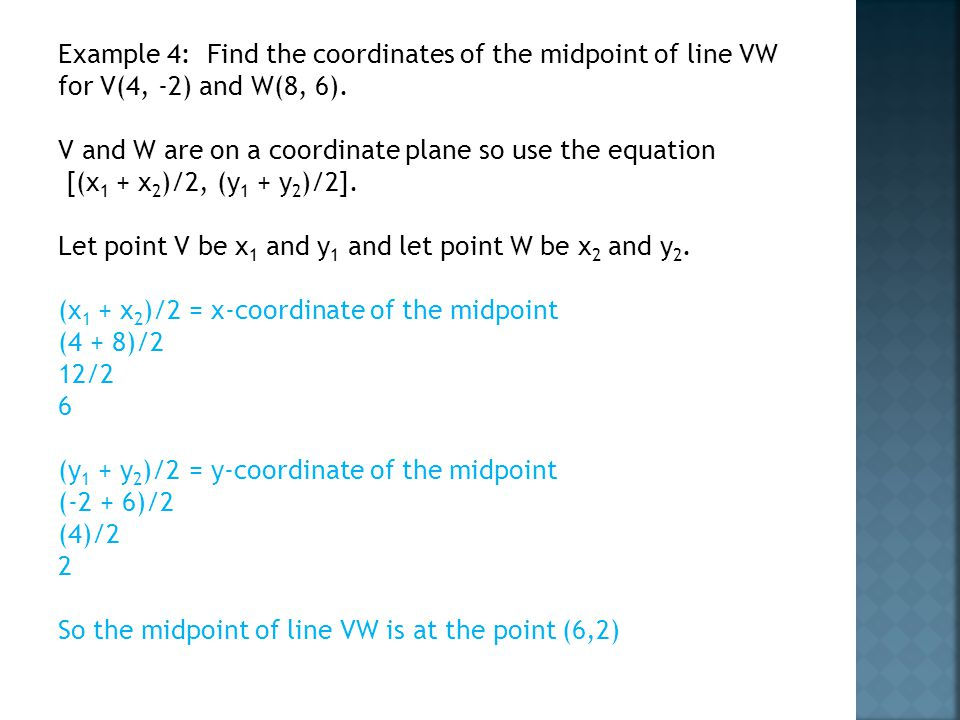 Example 4: Find the coordinates of the midpoint of line VW for V(4, -2) and W(8, 6).