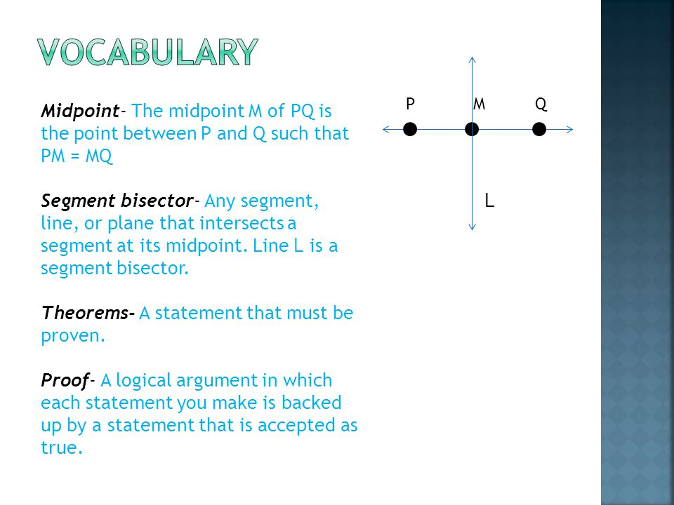 Vocabulary P. M. Q. Midpoint- The midpoint M of PQ is the point between P and Q such that PM = MQ.