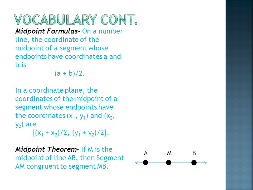 Vocabulary Cont. Midpoint Formulas- On a number line, the coordinate of the midpoint of a segment whose endpoints have coordinates a and b is.