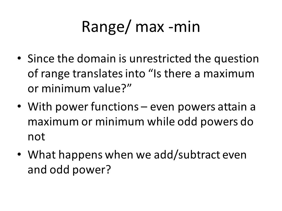 Range/ max -min Since the domain is unrestricted the question of range translates into Is there a maximum or minimum value