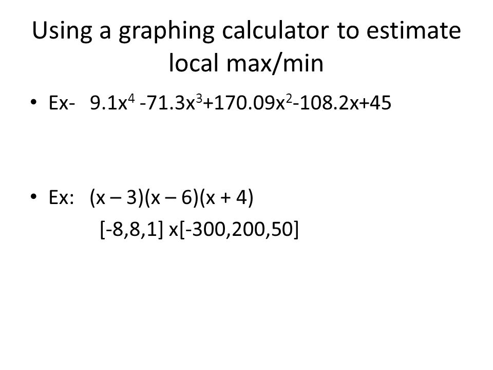 Using a graphing calculator to estimate local max/min