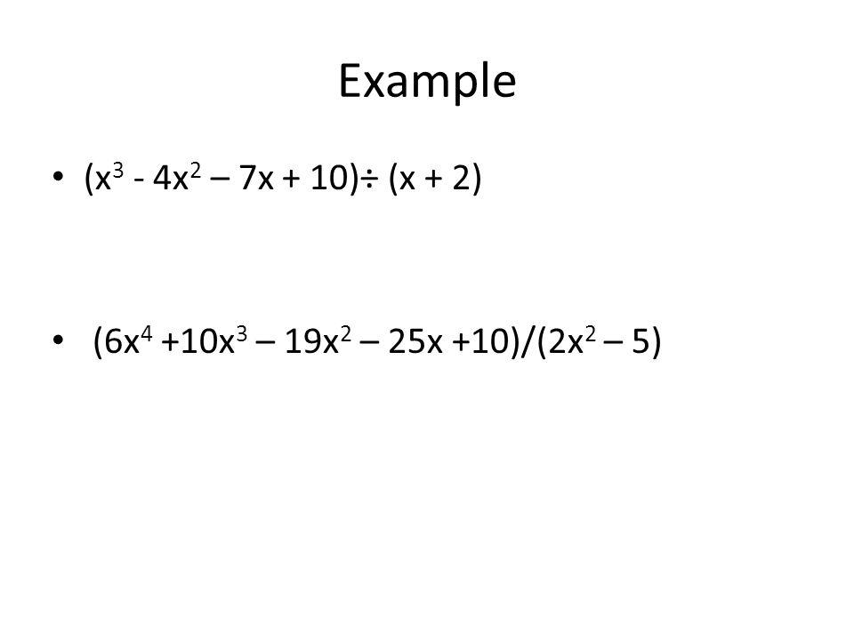 Example (x3 - 4x2 – 7x + 10)÷ (x + 2)