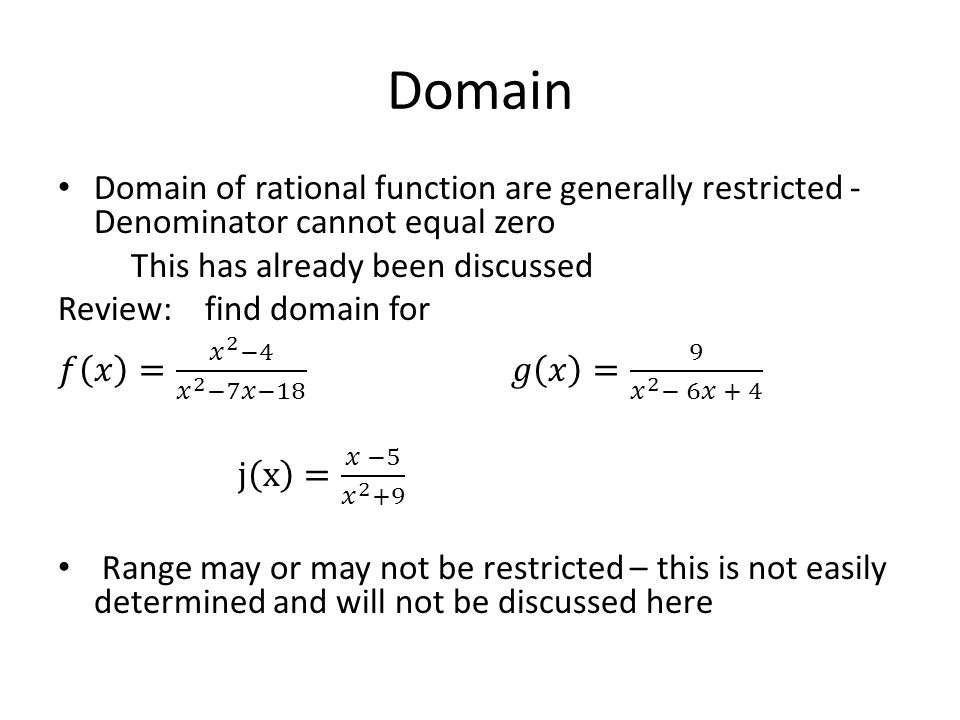 Domain Domain of rational function are generally restricted - Denominator cannot equal zero. This has already been discussed.