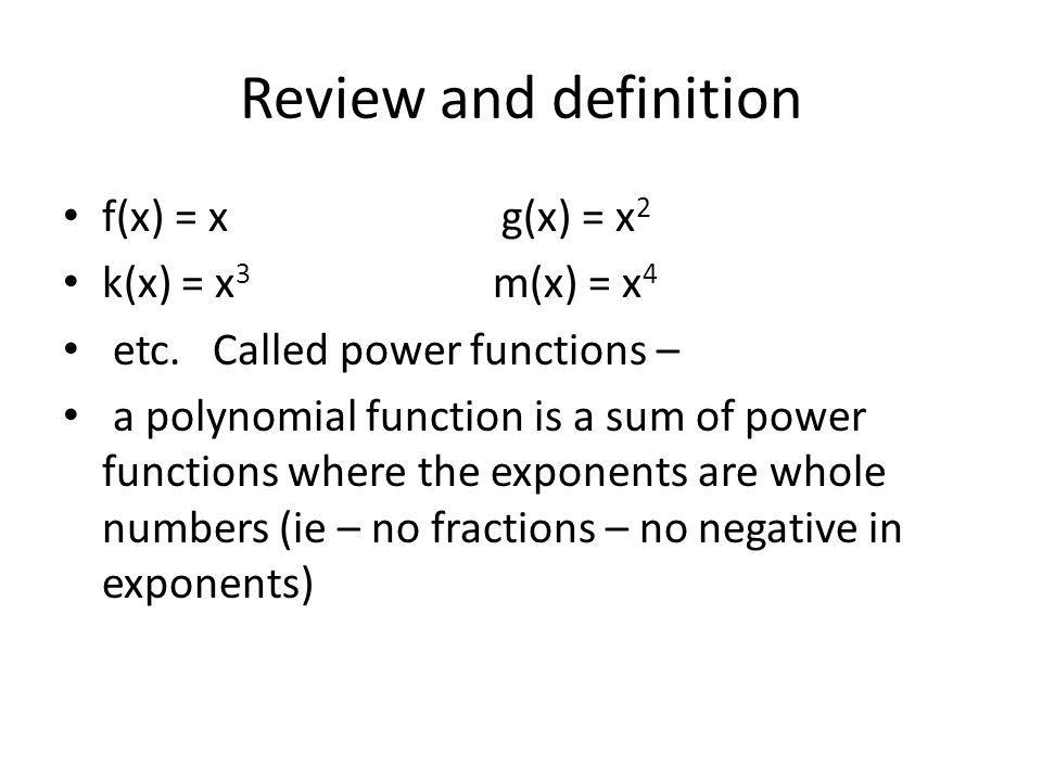 Review and definition f(x) = x g(x) = x2 k(x) = x3 m(x) = x4