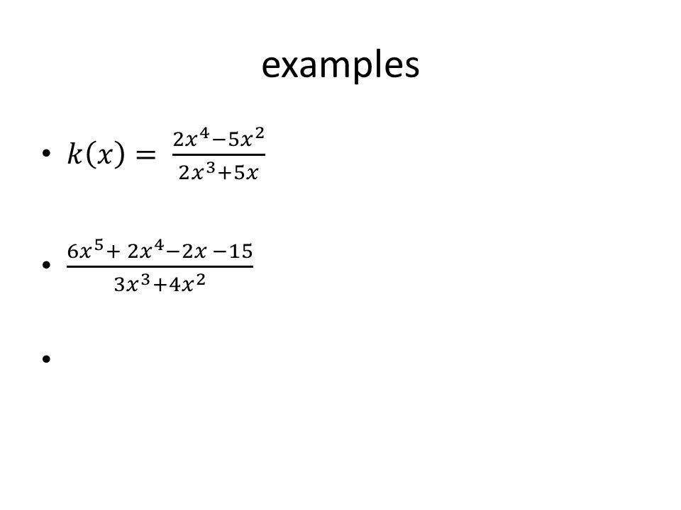 examples 𝑘 𝑥 = 2 𝑥 4 −5 𝑥 2 2 𝑥 3 +5𝑥 6 𝑥 5 + 2 𝑥 4 −2𝑥 −15 3 𝑥 3 +4 𝑥 2