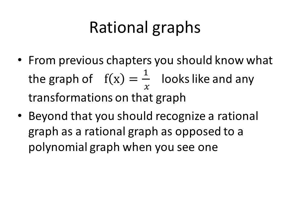 Rational graphs From previous chapters you should know what the graph of f x = 1 𝑥 looks like and any transformations on that graph.