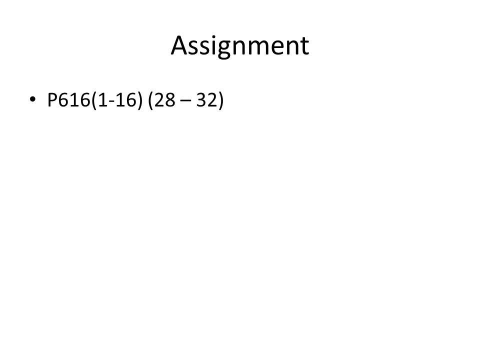 Assignment P616(1-16) (28 – 32)