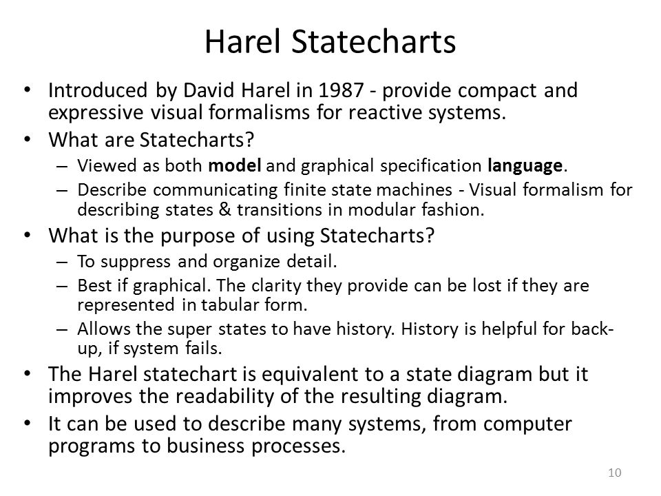 Harel Statecharts Introduced by David Harel in 1987 - provide compact and expressive visual formalisms for reactive systems.
