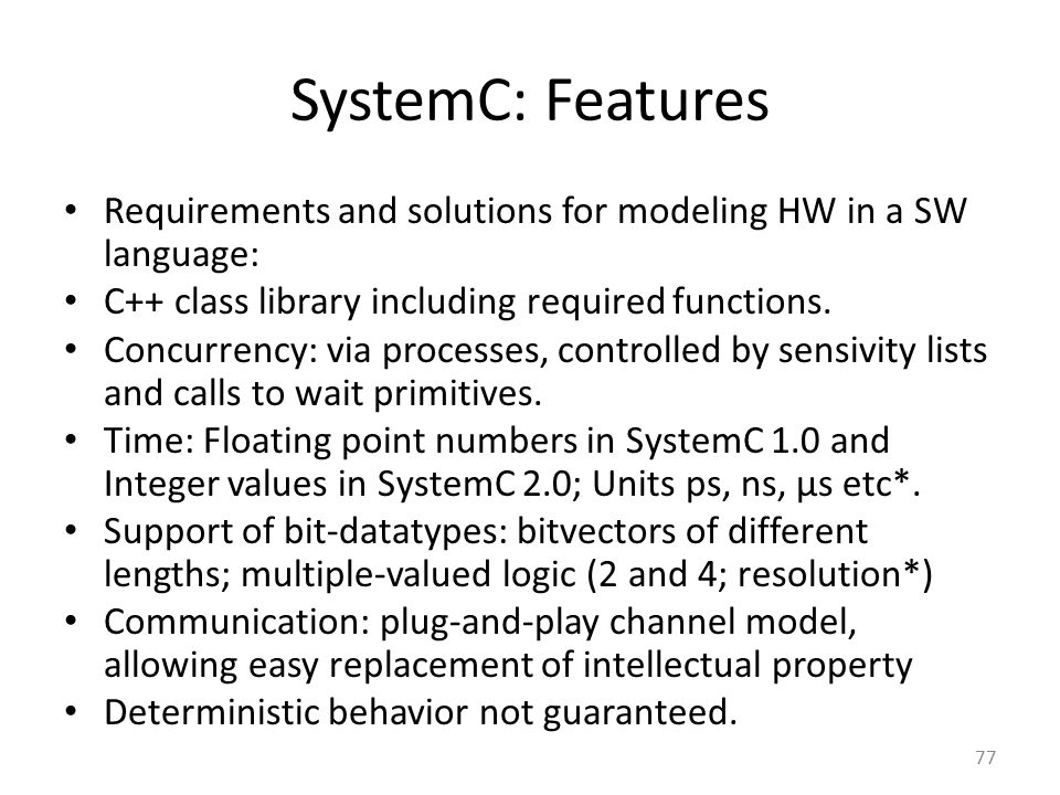 SystemC: Features Requirements and solutions for modeling HW in a SW language: C++ class library including required functions.