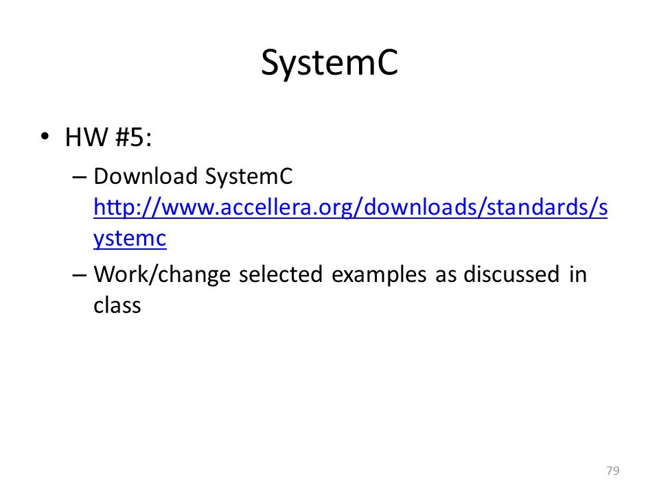 SystemC HW #5: Download SystemC http://www.accellera.org/downloads/standards/systemc.