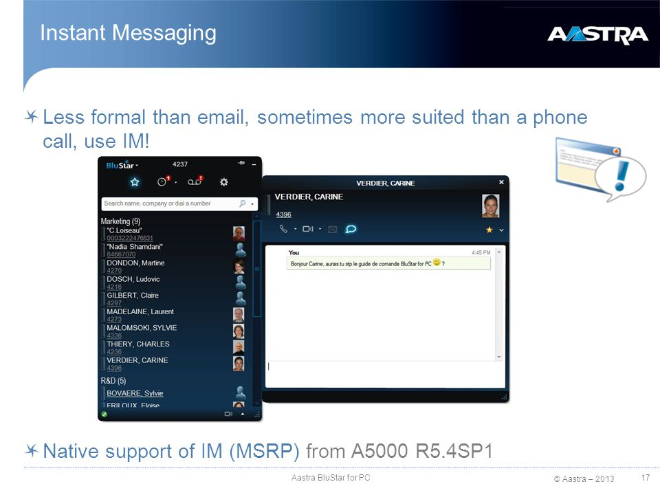 Instant Messaging Less formal than email, sometimes more suited than a phone call, use IM! Native support of IM (MSRP) from A5000 R5.4SP1.