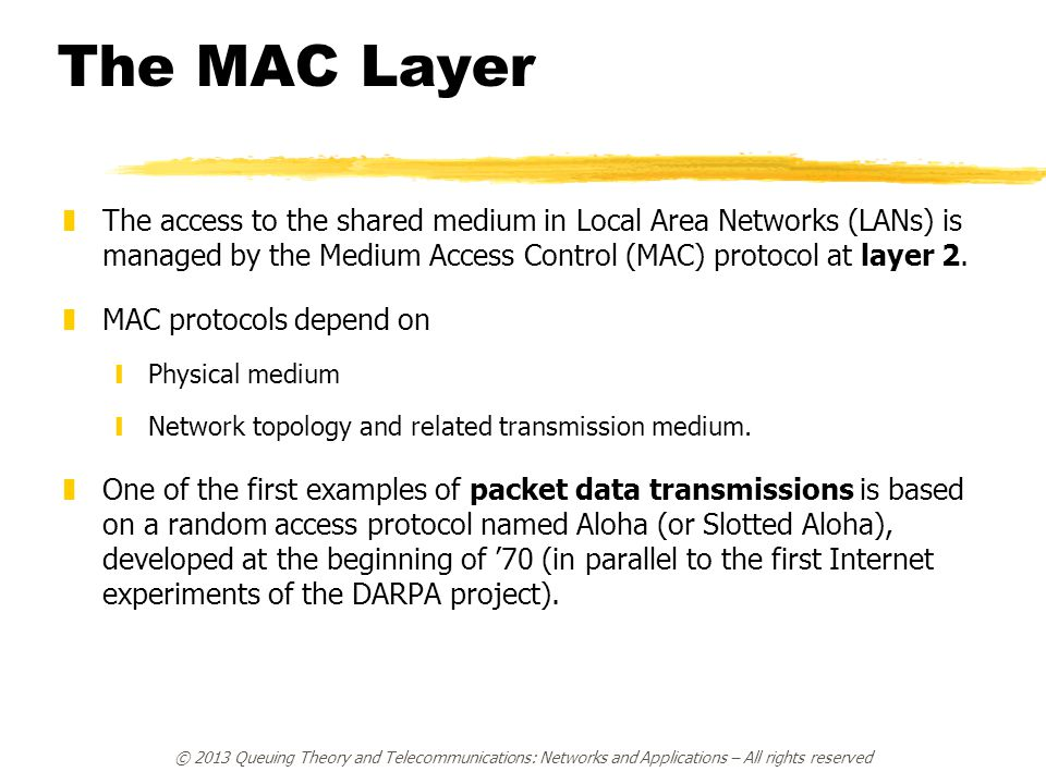 The MAC Layer The access to the shared medium in Local Area Networks (LANs) is managed by the Medium Access Control (MAC) protocol at layer 2.