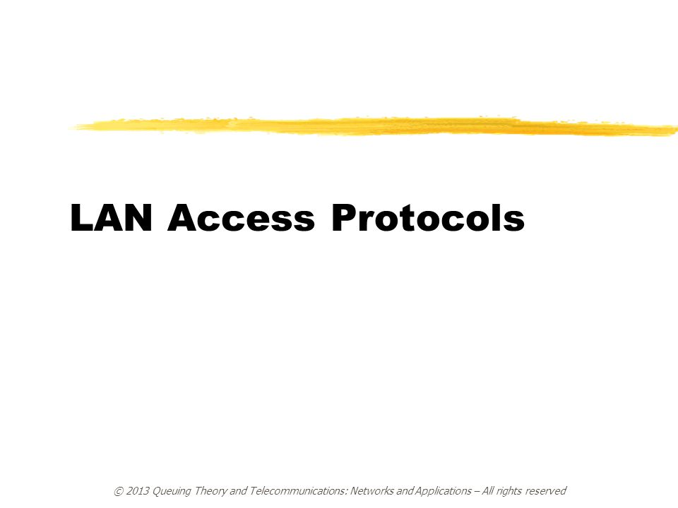 LAN Access Protocols © 2013 Queuing Theory and Telecommunications: Networks and Applications – All rights reserved.