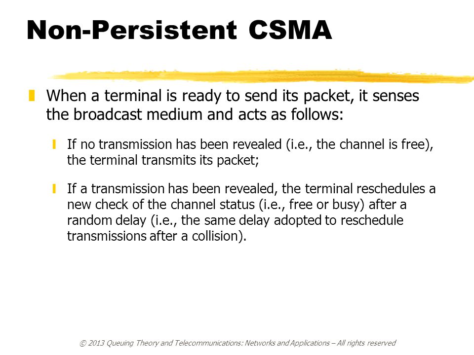 Non-Persistent CSMA When a terminal is ready to send its packet, it senses the broadcast medium and acts as follows: