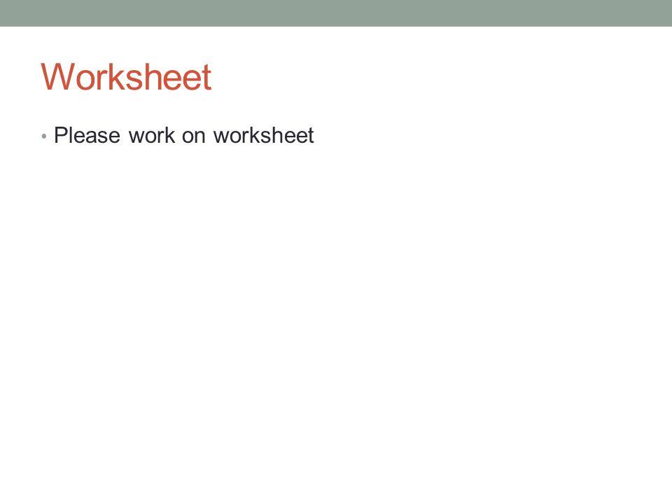 Worksheet Please work on worksheet