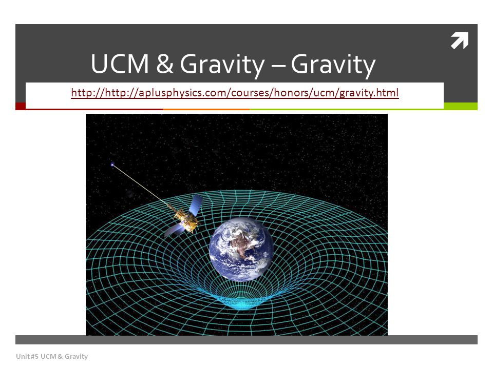 UCM & Gravity – Gravity http://http://aplusphysics.com/courses/honors/ucm/gravity.html.