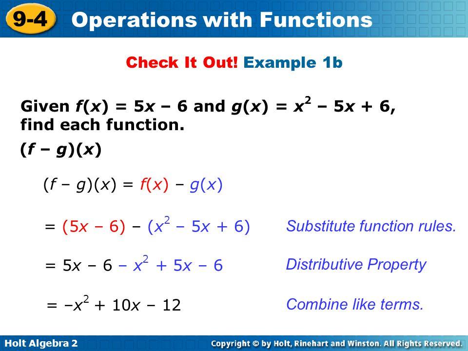 Check It Out! Example 1b Given f(x) = 5x – 6 and g(x) = x2 – 5x + 6, find each function. (f – g)(x)