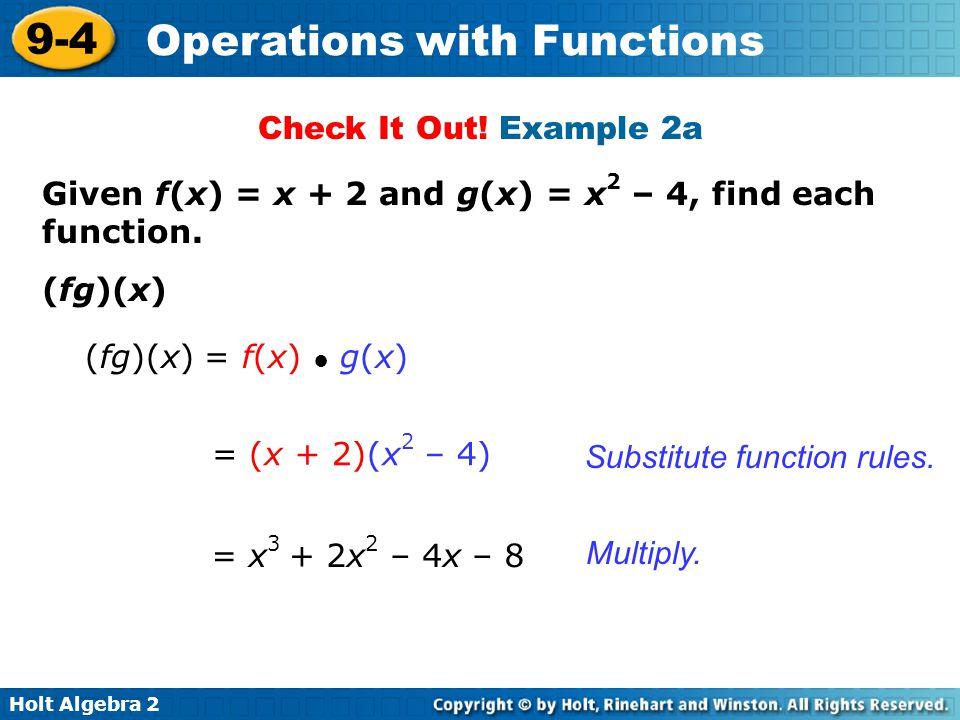 Check It Out! Example 2a Given f(x) = x + 2 and g(x) = x2 – 4, find each function. (fg)(x) (fg)(x) = f(x) ● g(x)
