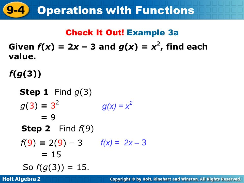 Check It Out! Example 3a Given f(x) = 2x – 3 and g(x) = x2, find each value. f(g(3)) Step 1 Find g(3)