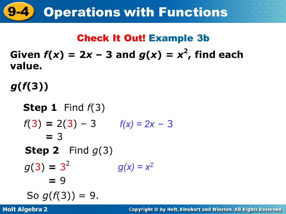 Check It Out! Example 3b Given f(x) = 2x – 3 and g(x) = x2, find each value. g(f(3)) Step 1 Find f(3)