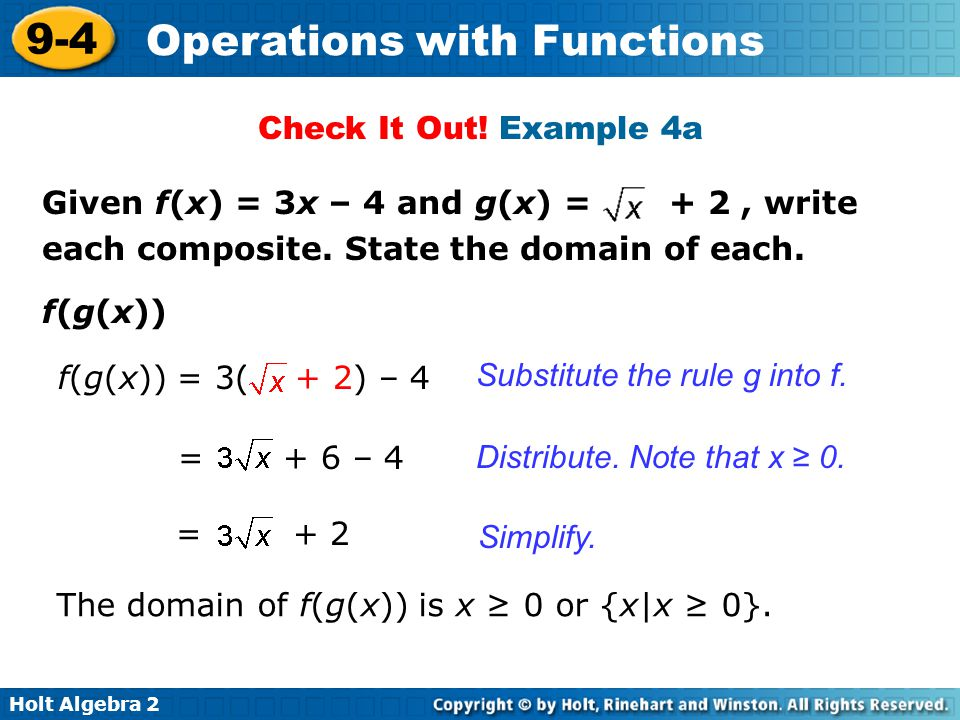 Check It Out! Example 4a Given f(x) = 3x – 4 and g(x) = + 2 , write each composite. State the domain of each.