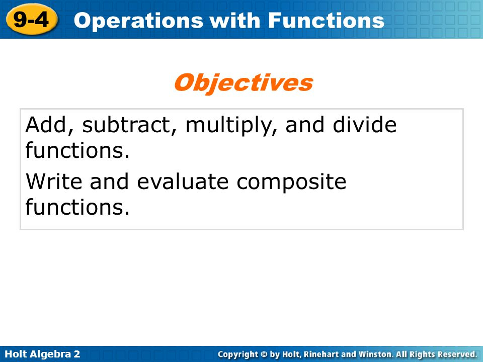 Objectives Add, subtract, multiply, and divide functions.