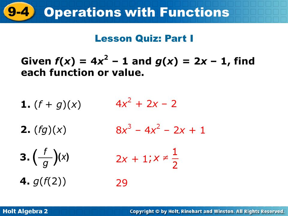 Lesson Quiz: Part I Given f(x) = 4x2 – 1 and g(x) = 2x – 1, find each function or value. 1. (f + g)(x)