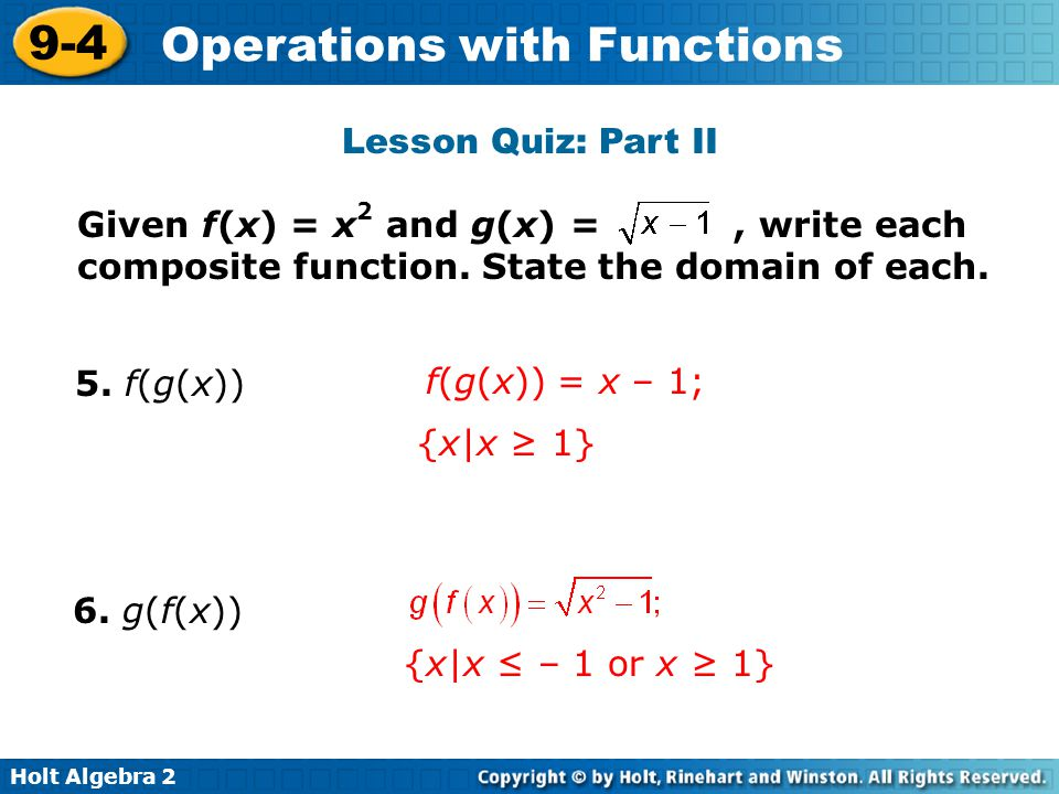 Lesson Quiz: Part II Given f(x) = x2 and g(x) = , write each composite function. State the domain of each.