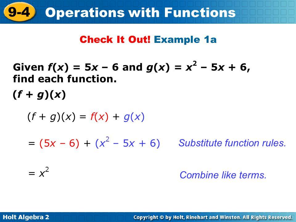 Check It Out! Example 1a Given f(x) = 5x – 6 and g(x) = x2 – 5x + 6, find each function. (f + g)(x)