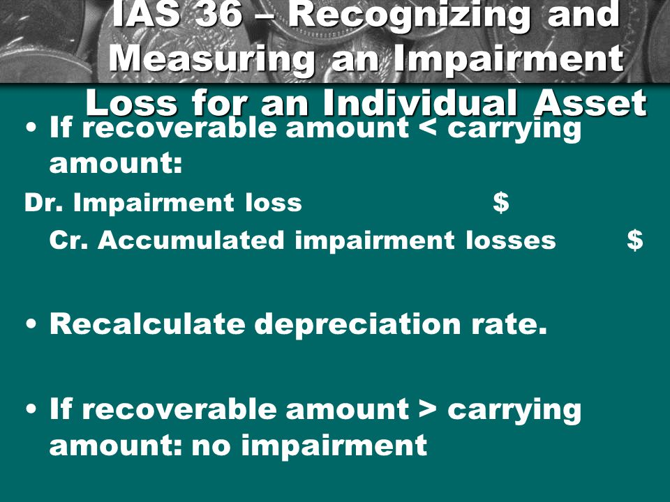 IAS 36 – Recognizing and Measuring an Impairment Loss for an Individual Asset