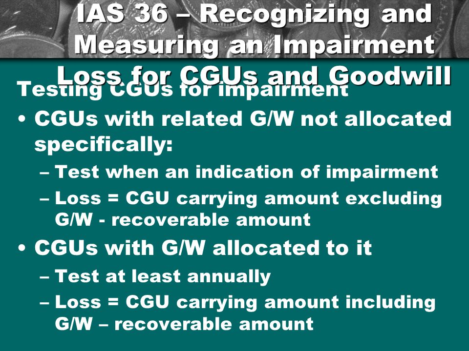 IAS 36 – Recognizing and Measuring an Impairment Loss for CGUs and Goodwill
