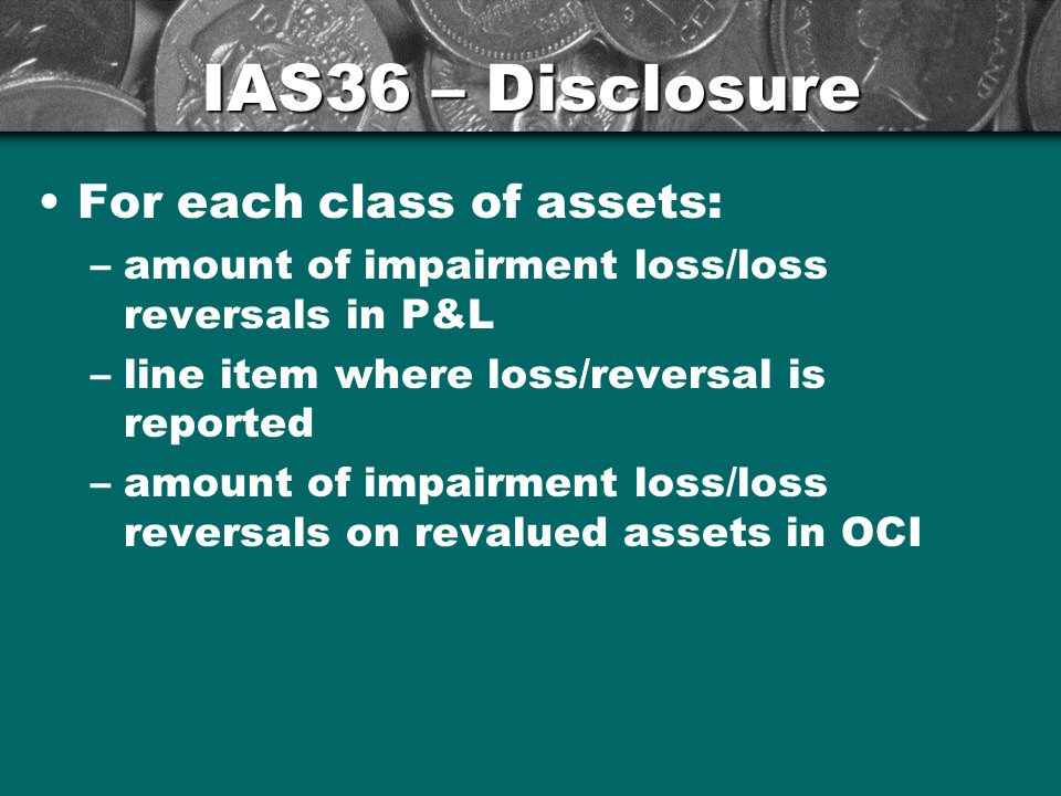 IAS36 – Disclosure For each class of assets: