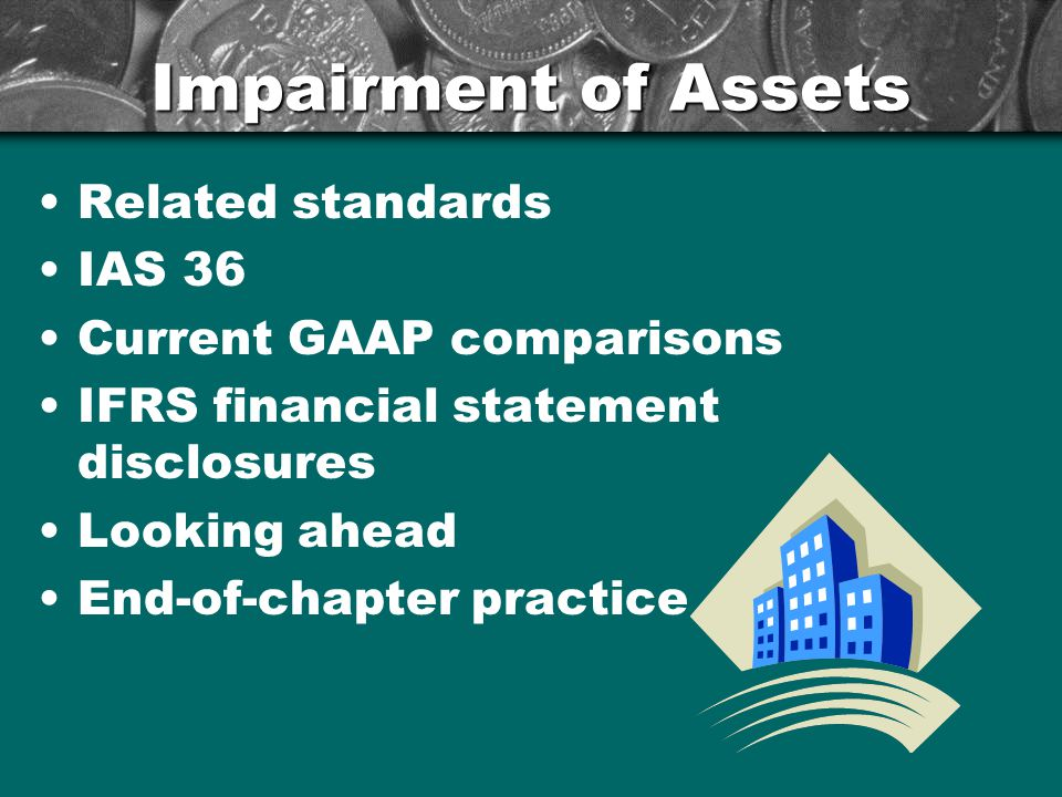 Impairment of Assets Related standards IAS 36 Current GAAP comparisons