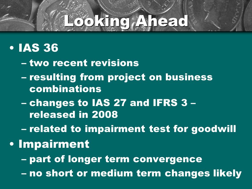 Looking Ahead IAS 36 Impairment two recent revisions