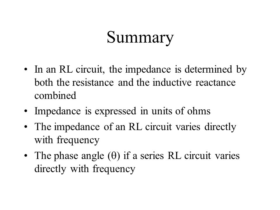 Summary In an RL circuit, the impedance is determined by both the resistance and the inductive reactance combined.