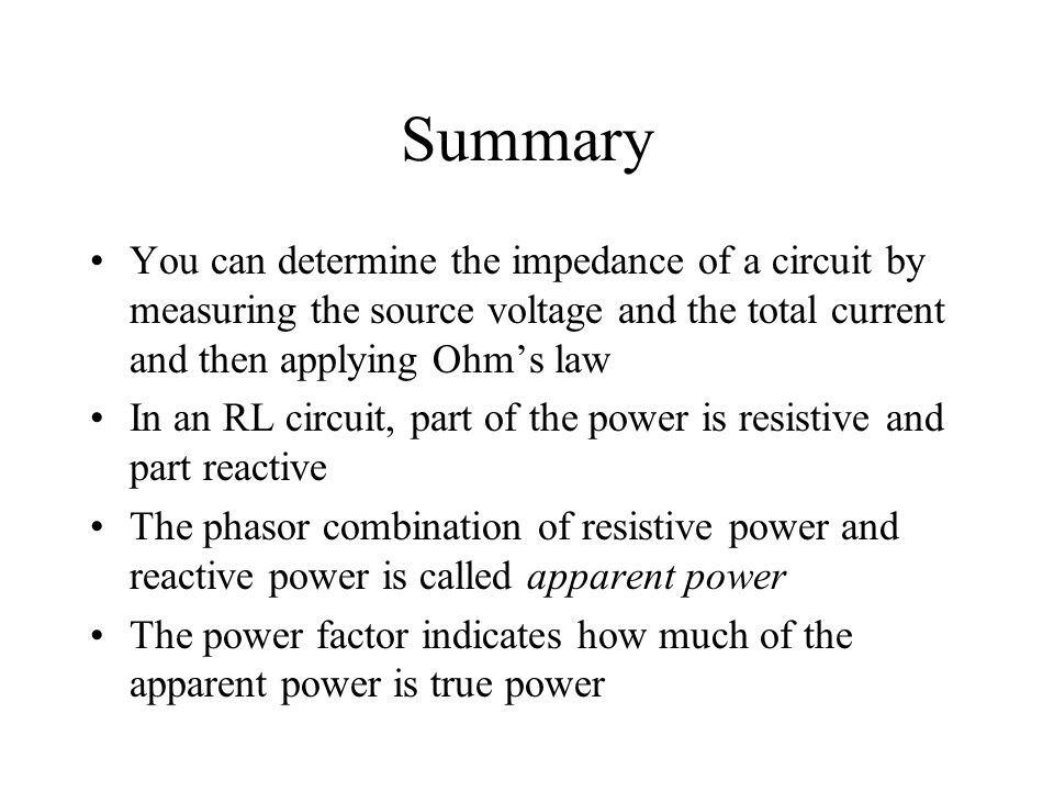 Summary You can determine the impedance of a circuit by measuring the source voltage and the total current and then applying Ohm's law.