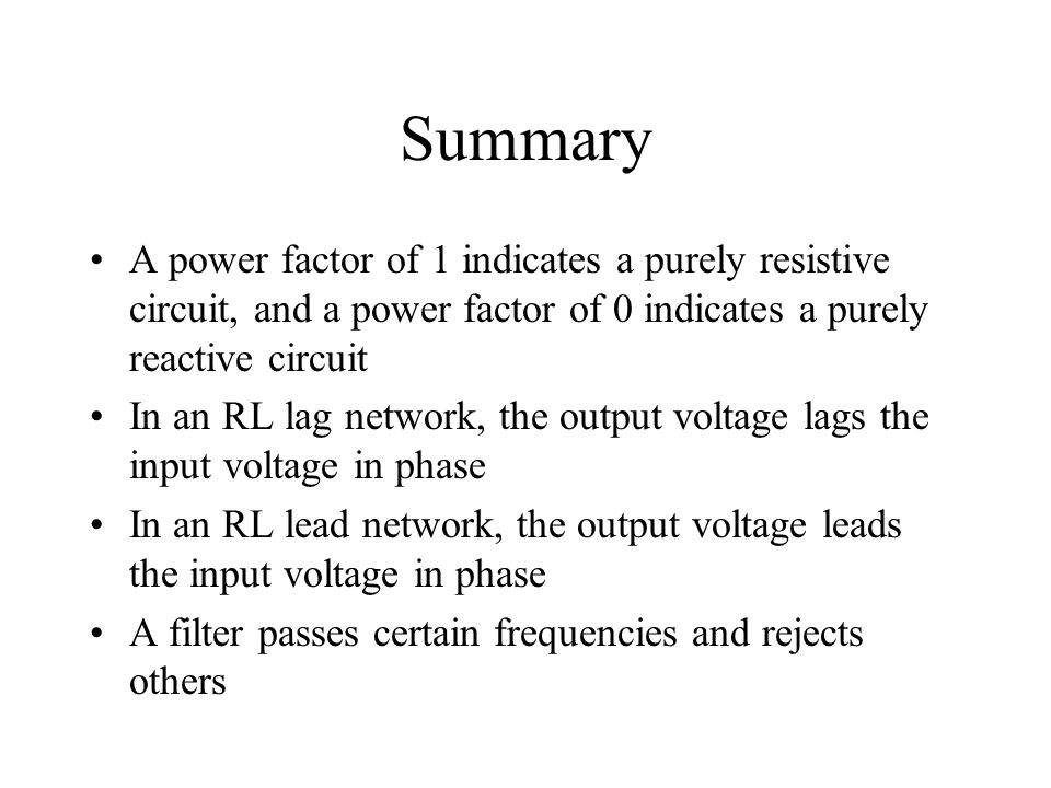 Summary A power factor of 1 indicates a purely resistive circuit, and a power factor of 0 indicates a purely reactive circuit.