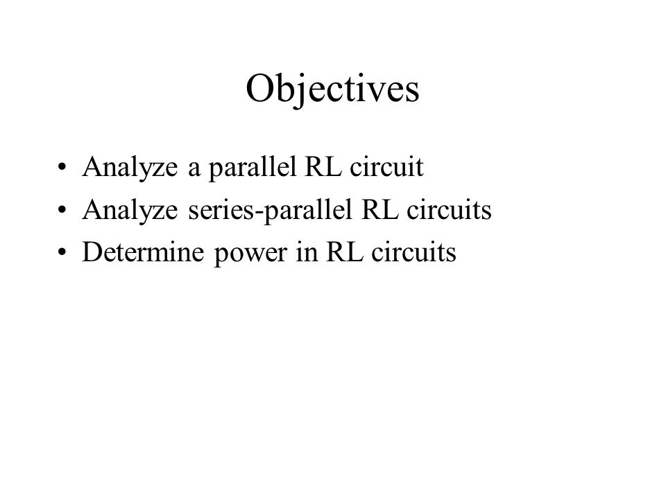 Objectives Analyze a parallel RL circuit