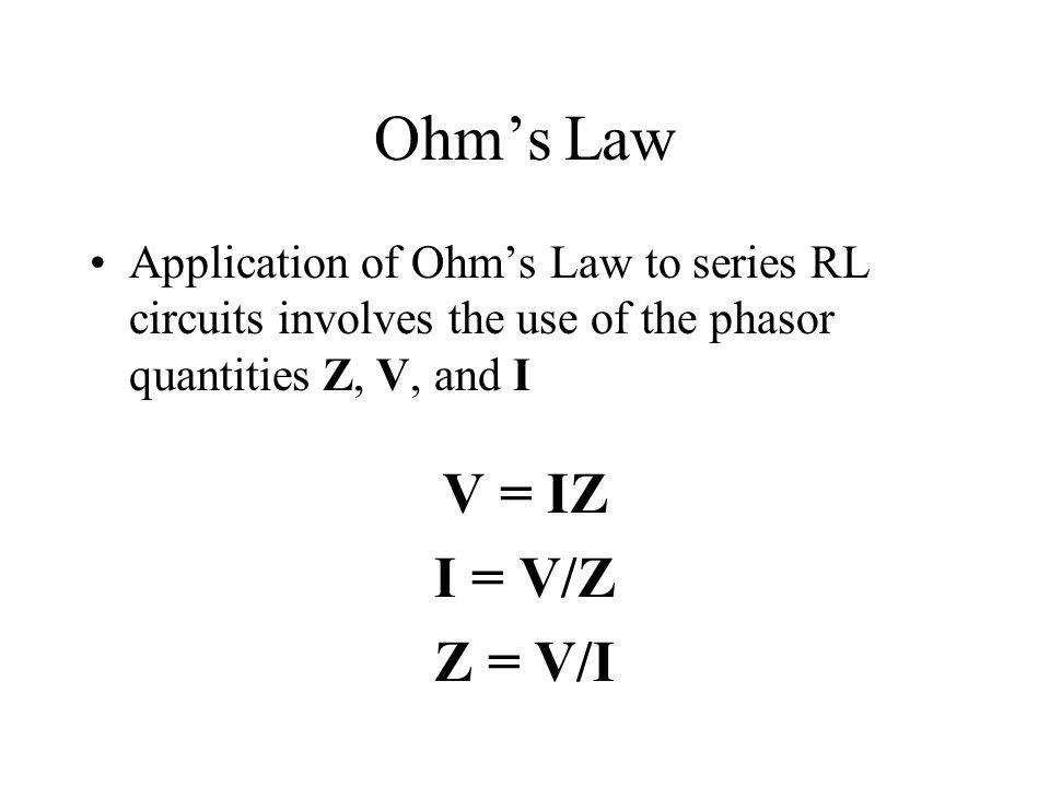 Ohm's Law V = IZ I = V/Z Z = V/I