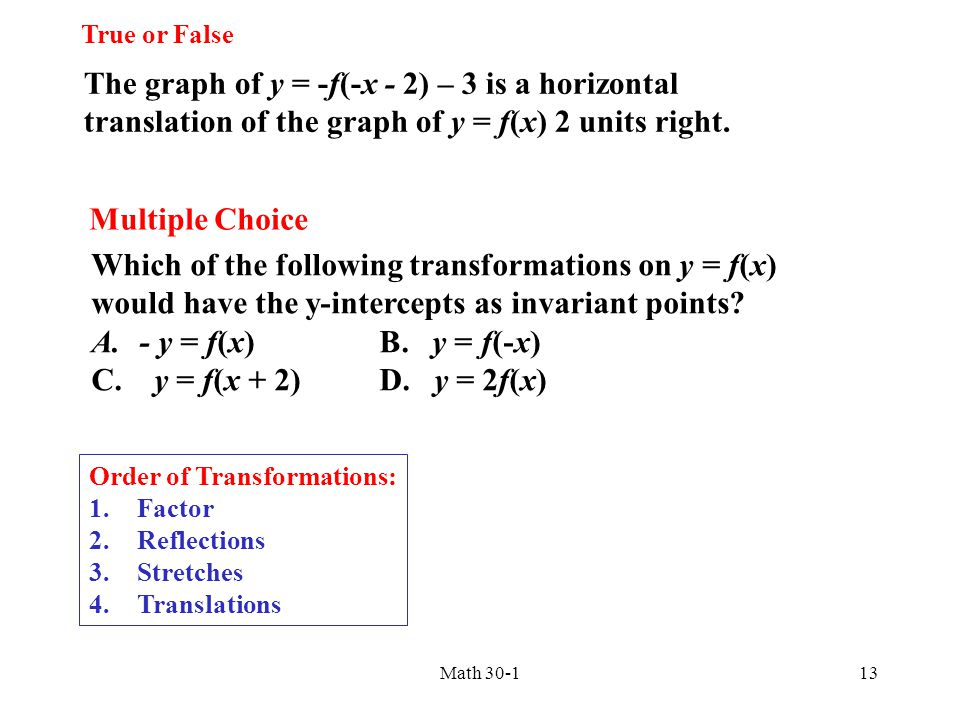 True or False The graph of y = -f(-x - 2) – 3 is a horizontal translation of the graph of y = f(x) 2 units right.